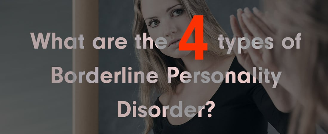 What Are The 4 Types of Borderline Personality Disorder?