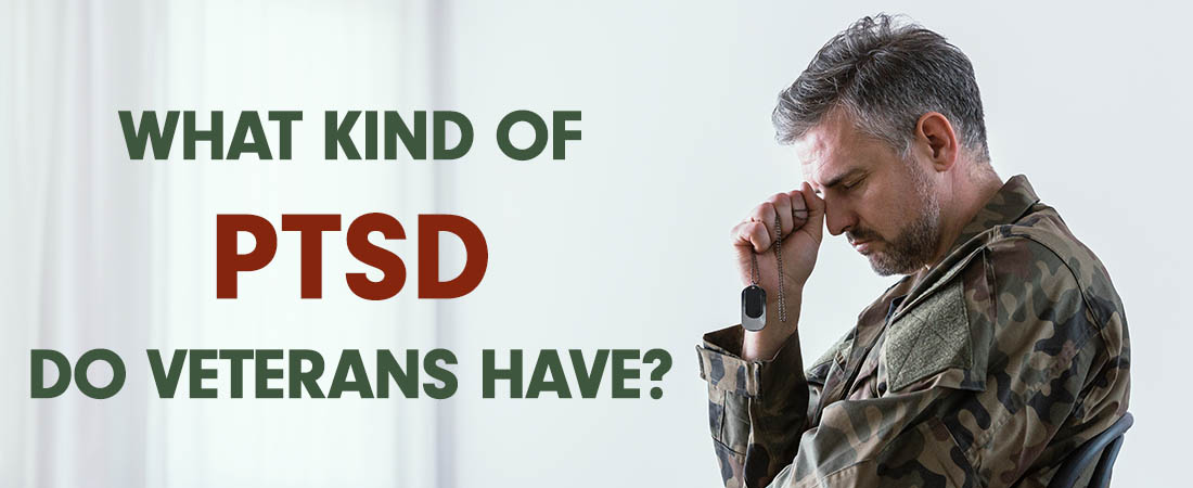 What Kind of PTSD Do Veterans Have?